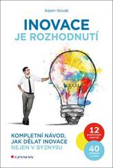 Inovace je rozhodnutí - Kompletní návod, jak dělat inovace nejen v byznysu
