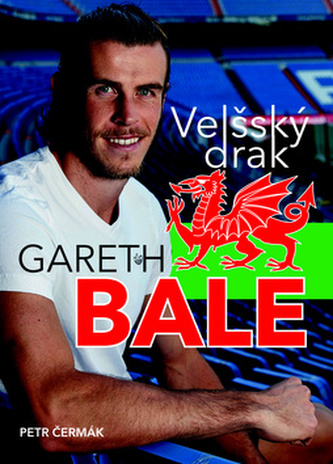 Gareth Bale Velšský drak - Petr Čermák