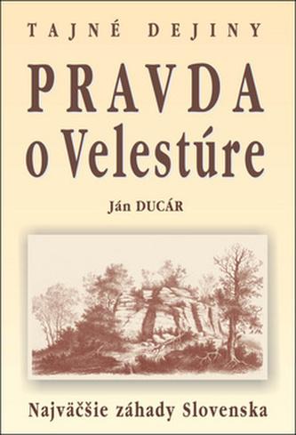 Pravda o Velestúre Najväčšie záhady Slovenska