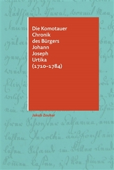 Die Komotauer Chronik des Bürgers Johann Joseph Urtika (1710–1784)