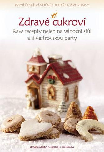 Zdravé cukroví - Raw recepty nejen na vánoční stůl a silvestrovskou party