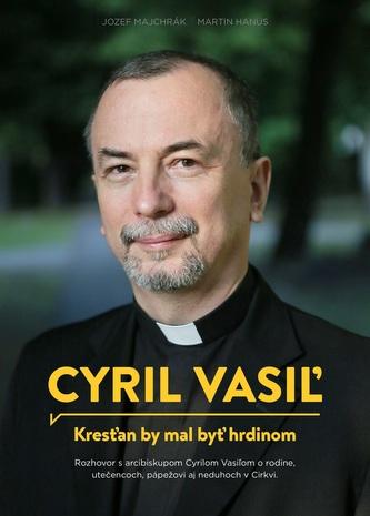 Cyril Vasiľ: Kresťan by mal byť hrdinom