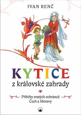 Kytice z královské zahrady - Příběhy svatých ochránců Čech a Moravy pro děti