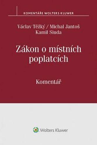 Zákon o místních poplatcích. Komentář - Těžký, Václav; Jantoš, Michal; Siuda, Kamil