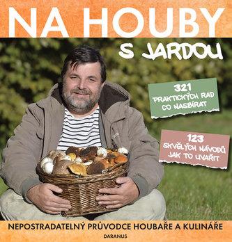 Na houby s Jardou - Nepostradatelný průvodce houbaře a kulináře