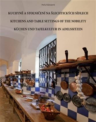 Kuchyně a stolničení na šlechtických sídlech - Pavla Kalousová