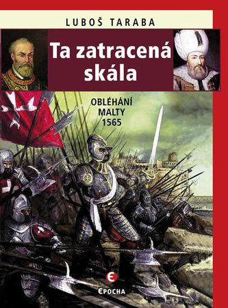 Ta zatracená skála - Obléhání Malty 1565