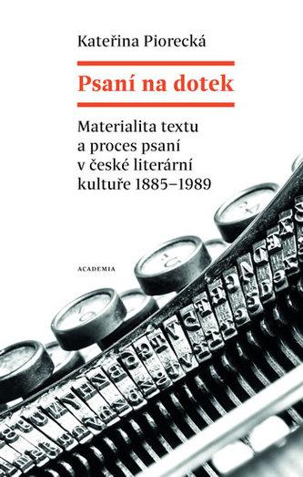 Psaní na dotek - Materialita textu a proces psaní v české literární kultuře 1885-1989