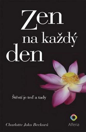 Zen na každý den - Štěstí je teď a tady