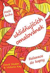 Malá kniha uklidňujících omalovánek - Relaxace do kapsy