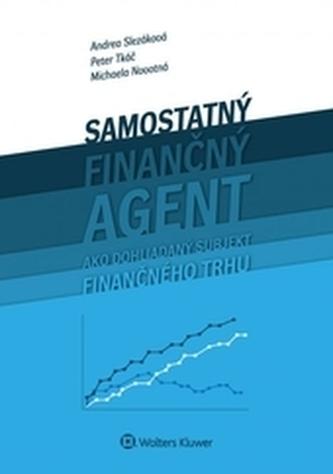 Samostaný finančný agent ako dohliadaný subjekt finančného trhu