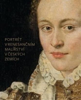 Portrét v renesančním malířství v českých zemích - jeho ikonografie a funkce ve šlechtické reprezentaci