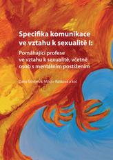 Specifika komunikace ve vztahu k sexualitě I: Pomáhající profese ve vztahu k sexualitě, včetně osob s mentálním postižením