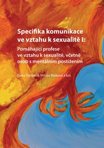 Specifika komunikace ve vztahu k sexualitě I: Pomáhající profese ve vztahu k sexualitě, včetně osob s mentálním postižením - Štěrbová, Dana; Rašková, Miluše; kolektiv autorů