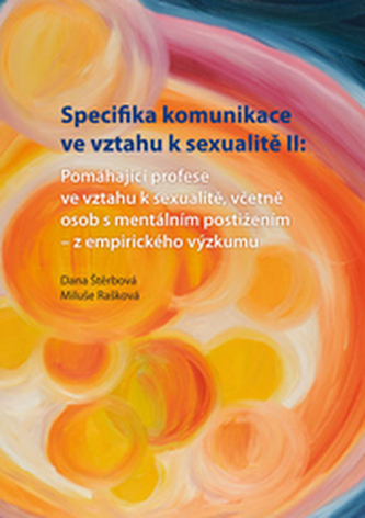 Specifika komunikace ve vztahu k sexualitě II: Pomáhající profese ve vztahu k sexualitě,včetně osob s mentálním postižením - z empirického výzkumu
