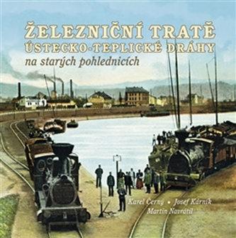 Železniční tratě Ústecko-teplické dráhy na starých pohlednicích - Martin Navrátil