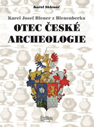 Karel Josef Biener z Bienenberka - Otec české archeologie