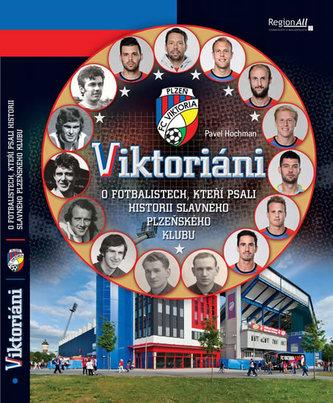 Viktoriáni - O fotbalistech, kteří psali historii slavného plzeňsého klubu - Hochman Pavel