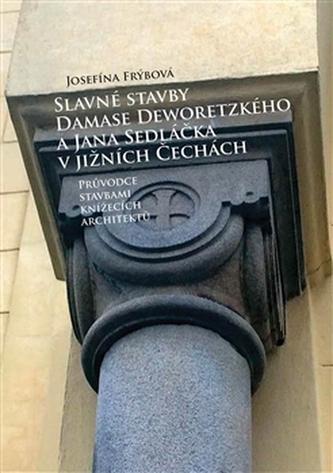 Slavné stavby Damase Deworezkého a Jana Sedláčka v jižních Čechách