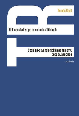 Holocaust a Evropa po sedmdesáti letech - Sociálně-psychologické mechanismy, dopady, asociace - Radil Tomáš