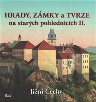 Hrady, zámky a tvrze na starých pohlednicích II. Jižní Čechy - Ladislav Kurka
