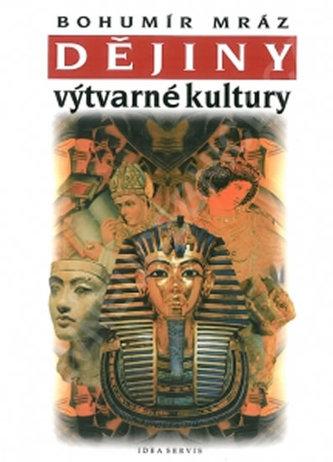Dějiny výtvarné kultury 1 - 6. vydání - Bohumír Mráz