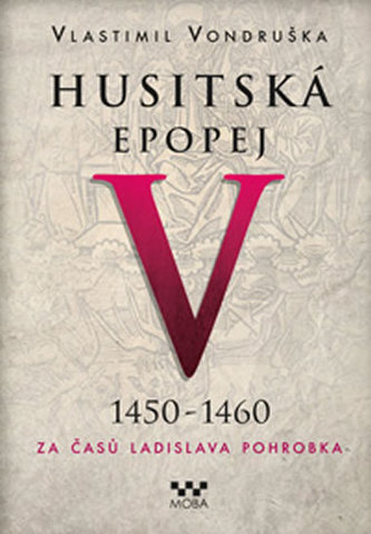 Husitská epopej V. 1450 -1460 - Za časů Ladislava Pohrobka - Vlastimil Vondruška