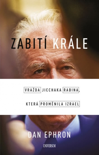 Zabití krále - Vražda Jicchaka Rabina, která proměnila Izrael