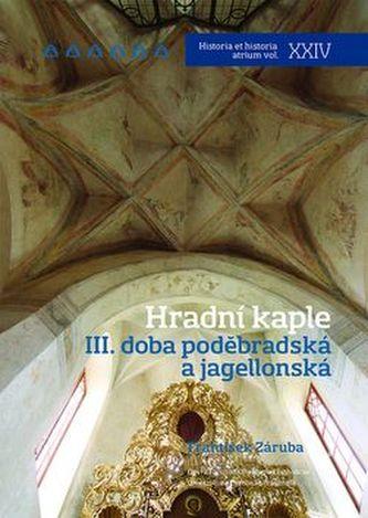 Hradní kaple III - doba poděbradská a jagellonská - František Záruba