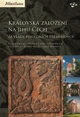 Královská založení na jihu Čech za vlády posledních Přemyslovců