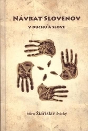 Návrat Slovenov v duchu a slove, 3. vydanie - opravené - Švický, Miro Žiarislav
