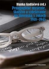 Pedagogické myslenie, školstvo a vzdelávanie na Slovensku v rokoch 1918 - 1945