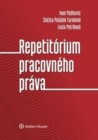 Repetitórium pracovného práva - Podhorec, Ivan; Tureková, Zlatica Poláček; Petríková, Lucia