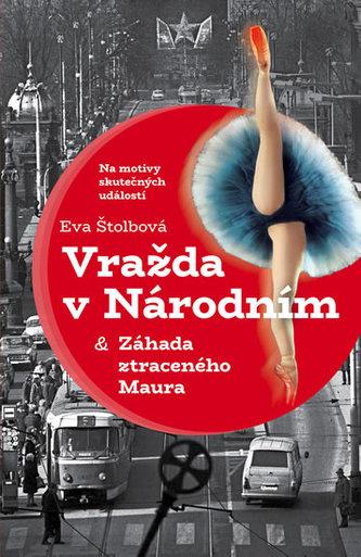 Vražda v Národním a Záhada ztraceného Maura - Eva Štolbová