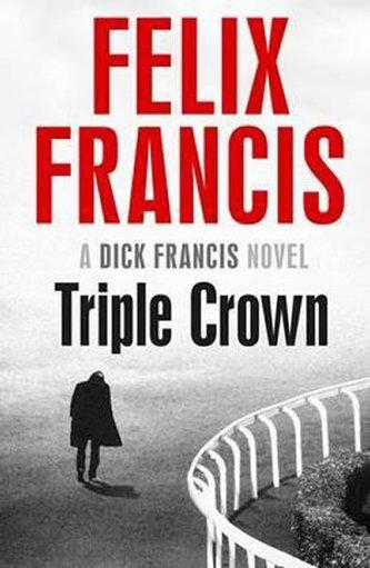 Triple Crown (A Dick Francis novel) - Felix Francis