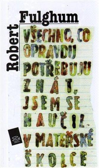 Všechno, co opravdu potřebuju znát, jsem se naučil v mateřské školce - Robert Fulghum