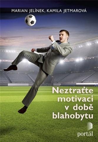 Neztraťte motivaci v době blahobytu - Marian Jelínek; Jiří Kuchař