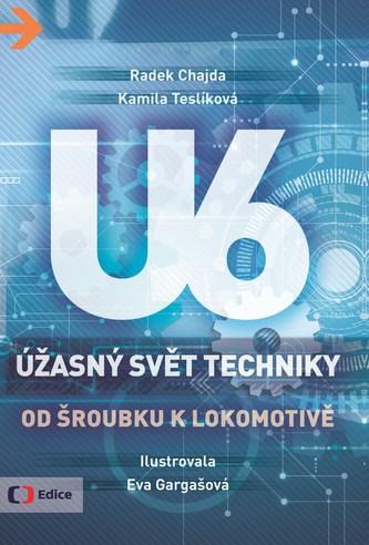 Úžasný svět techniky U6 - Od šroubku k lokomotivě - Kamila Teslíková, Radek Chajda