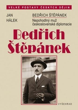 Bedřich Štěpánek. Nepohodlný muž československé diplomacie - Vítězslav Hálek