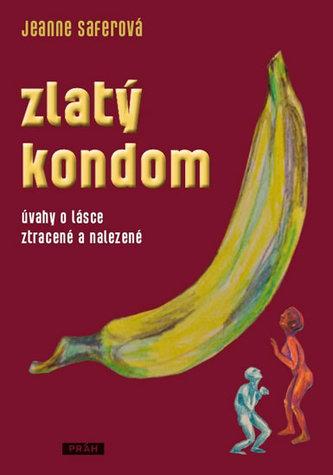 Zlatý kondom - Úvahy o lásce ztracené a nalezené - Saferová Jeanne