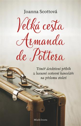 Velká cesta Armanda de Pottera - Scottová Joanna