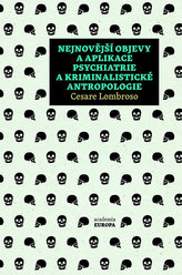 Nejnovější objevy a aplikace psychiatrie a kriminalistické antropologie