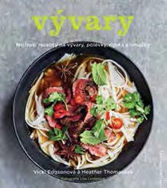Vývary - Nejlepší recepty na vývary, polévky, rizota a omáčky - Edgsonová Vicky, Thomasová Heather,
