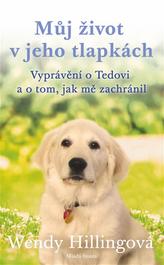 Můj život v jeho tlapkách - Vyprávění o Tedovi a o tom, jak mě zachránil