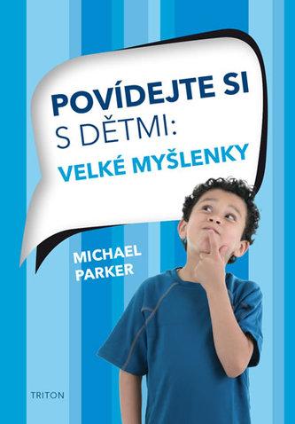 Povídejte si s dětmi - Velké myšlenky - Parker Michael