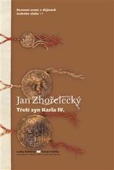 Jan Zhořelecký. Třetí syn Karla IV.