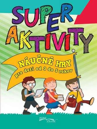 Super aktivity - náučné hry od 3 do 5 rokov