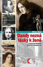 Dandy nezná lásky k ženě - Tragické příběhy z české dekadence