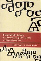 Staroměstský kámen v korespondenci Vojtěcha Tkadlčíka s vybranými odborníky