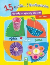 15 minút .../štvrthodinka Nápady na výrobky pre deti